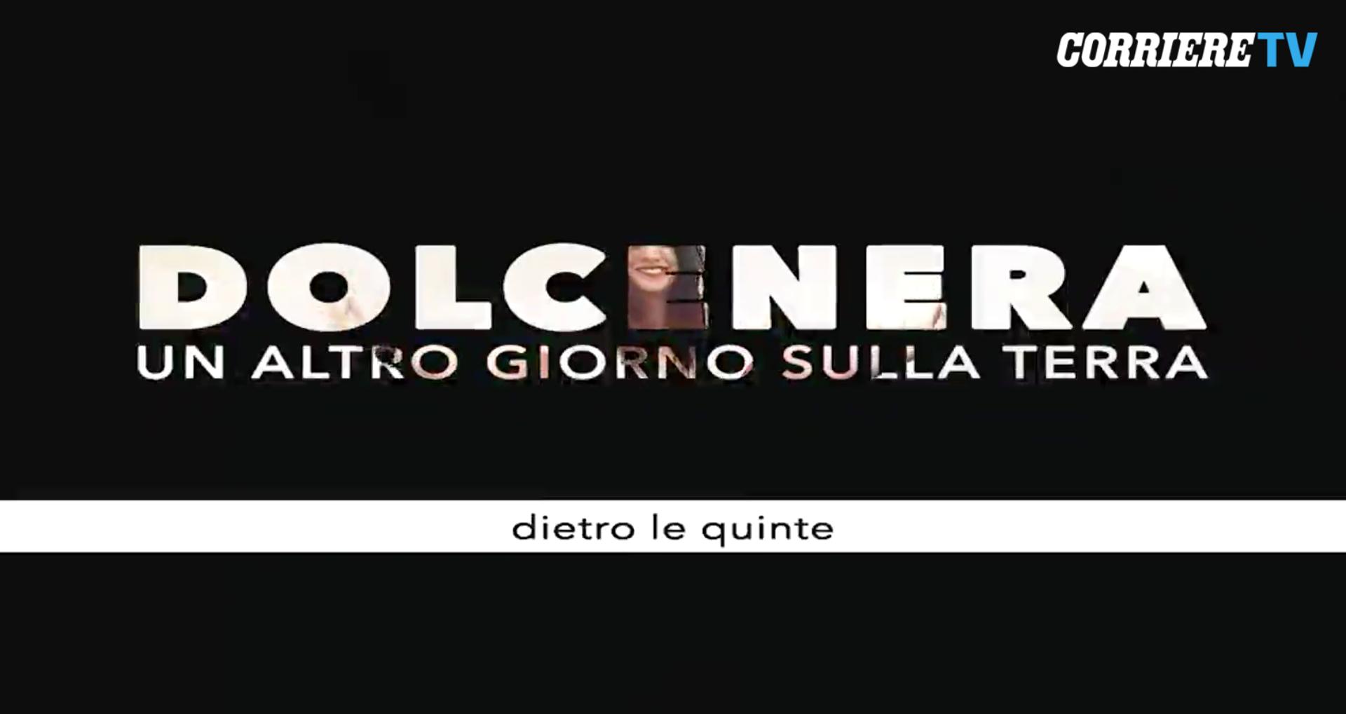 Corriere.it :Dolcenera, anteprima del backstage di «Un altro giorno sulla Terra»